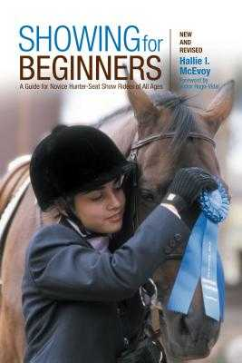 Showing for Beginners: A Guide for Novice Hunter-Seat Show Riders of All Ages - McEvoy, Hallie