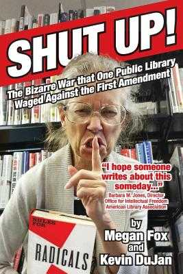 Shut Up!: The Bizarre War That One Public Library Waged Against the First Amendment - Fox, Megan, and Dujan, Kevin