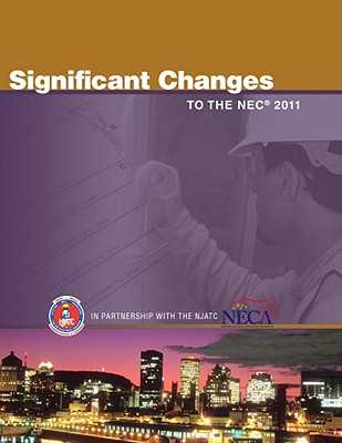 Significant Changes to the NEC 2011 Edition - National Joint Apprenticeship Training Committee, and NJATC (Natl Joint Apprenticeship Training Committee), and Dollard, Jim