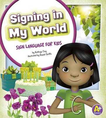Signing in My World: Sign Language for Kids - Clay, Kathryn (Editor), and Sween, Kari (Consultant editor)