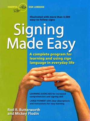 Signing Made Easy: A Complete Program for Learning Sign Language. Includes Sentence Drills and Exercises for Increased Comprehension and Signing Skill - Butterworth, Rod R, M.A., M.Ed., and Flodin, Mickey