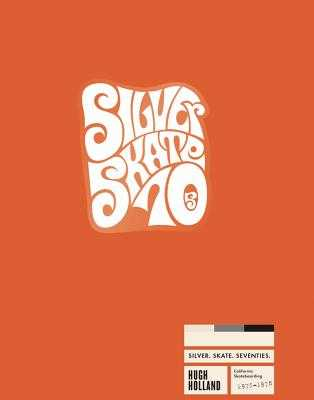 Silver. Skate. Seventies. (Limited Edition) - Holland, Hugh (Photographer)
