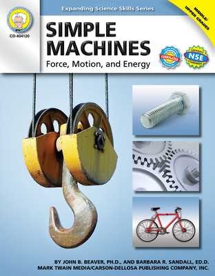 Simple Machines, Grades 6 - 12: Force, Motion, and Energy - Beaver, John B, and Sandall, Barbara R