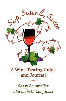 Sip, Swirl, Savor: A Wine -Tasting Guide and Journal - Lynch, Peter, Dr. (Editor), and Thompson, Bob (Editor), and Sommelier, Sassy