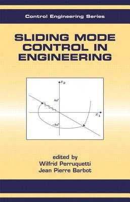 Sliding Mode Control in Engineering - Perruquetti, Wilfrid, and Barbot, Jean-Pierre