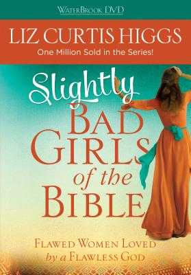 Slightly Bad Girls of the Bible - Higgs, Liz Curtis