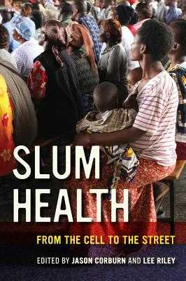 Slum Health: From the Cell to the Street - Corburn, Jason (Editor), and Riley, Lee (Editor)
