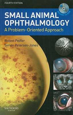 Small Animal Ophthalmology: A Problem-Oriented Approach - Peiffer, Robert L (Editor), and Petersen-Jones, Simon M, PhD (Editor)