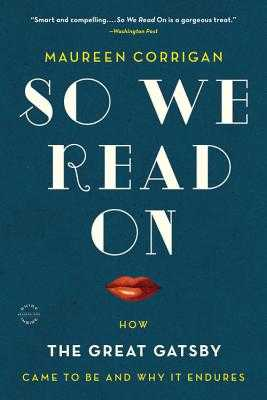 So We Read on: How the Great Gatsby Came to Be and Why It Endures - Corrigan, Maureen