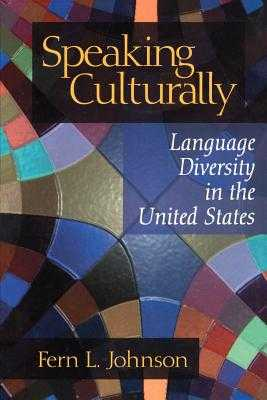 Speaking Culturally: Language Diversity in the United States - Johnson, Fern L, Dr.