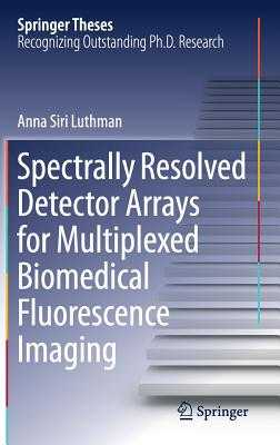 Spectrally Resolved Detector Arrays for Multiplexed Biomedical Fluorescence Imaging - Luthman, Anna Siri