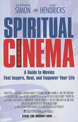 Spiritual Cinema - Hendricks, Gay, Dr., PH D, and Simon, Stephen