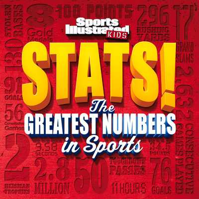 Sports Illustrated Kids Stats!: The Greatest Number in Sports - The Editors of Sports Illustrated Kids
