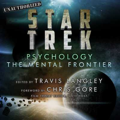 Star Trek Psychology: The Mental Frontier - Soudek, Natasha (Narrator), and Boehmer, Paul (Narrator), and Langley, Travis (Editor)