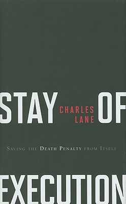 Stay of Execution: Saving the Death Penalty from Itself - Lane, Charles