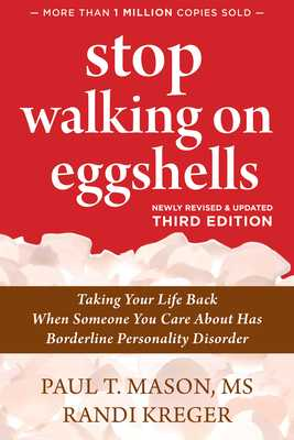 Stop Walking on Eggshells: Taking Your Life Back When Someone You Care about Has Borderline Personality Disorder - Mason, Paul T T, MS, and Kreger, Randi