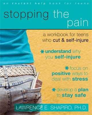 Stopping the Pain: A Workbook for Teens Who Cut and Self Injure - Shapiro, Lawrence E, Dr., PhD
