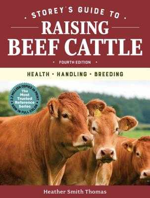 Storey's Guide to Raising Beef Cattle, 4th Edition: Health, Handling, Breeding - Thomas, Heather Smith