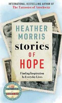 Stories of Hope: From the bestselling author of The Tattooist of Auschwitz - Morris, Heather