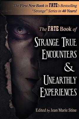 Strange True Encounters & Unearthly Experiences: 25 Mind-Boggling Reports of the Paranormal - Never Before in Book Form - Caidin, Martin, and Schoch Phd, Robert M, and Joseph, Frank