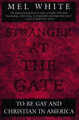 Stranger at the Gate: To Be Gay and Christian in America - White, Mel