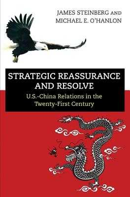 Strategic Reassurance and Resolve: U.S.-China Relations in the Twenty-First Century - Steinberg, James, and O'Hanlon, Michael E