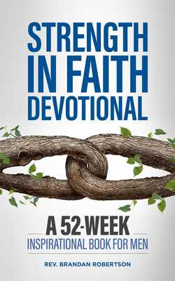Strength in Faith Devotional: A 52-Week Inspirational Book for Men - Robertson, Brandan