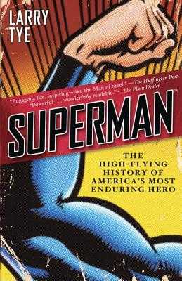 Superman: The High-Flying History of America's Most Enduring Hero - Tye, Larry