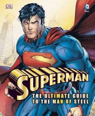 Superman: The Ultimate Guide to the Man of Steel - Wallace, Daniel