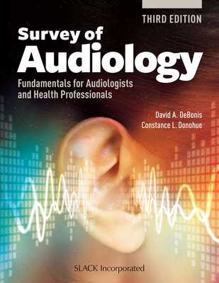 Survey of Audiology: Fundamentals for Audiologists and Health Professionals, Third Edition - Debonis, David A, PhD, and Donohue, Constance L