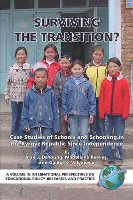 Surviving the Transition? Case Studies of Schools and Schooling in the Kyrgyz Republic Since Independence (PB) - De Young, Alan J (Editor), and Reeves, Madeleine (Editor)