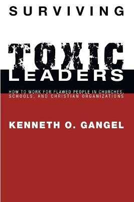 Surviving Toxic Leaders - Gangel, Kenneth O
