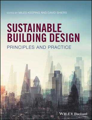 Sustainable Building Design: Principles and Practice - Keeping, Miles (Editor), and Shiers, David (Editor)