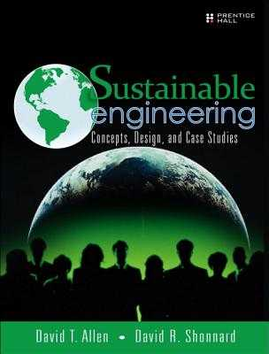 Sustainable Engineering: Concepts, Design and Case Studies - Allen, David, and Shonnard, David