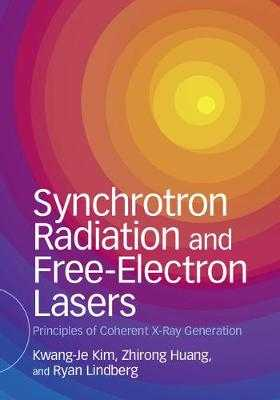 Synchrotron Radiation and Free-Electron Lasers: Principles of Coherent X-Ray Generation - Kim, Kwang-Je, and Huang, Zhirong, and Lindberg, Ryan