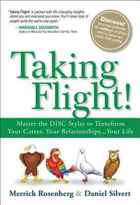 Taking Flight!: Master the DISC Styles to Transform Your Career, Your Relationships...Your Life - Rosenberg, Merrick, and Silvert, Daniel