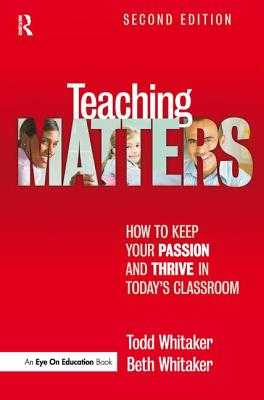 Teaching Matters: How to Keep Your Passion and Thrive in Today's Classroom - Whitaker, Todd, and Whitaker, Beth