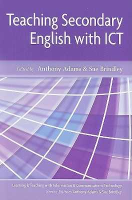 Teaching Secondary English with ICT - Adams, Anthony (Editor), and Brindley, Sue (Editor)