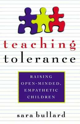 Teaching Tolerance: Raising Open-Minded, Empathetic Children - Bullard, Sara