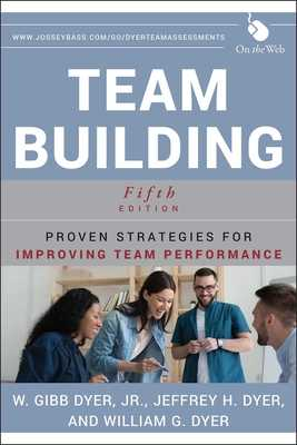 Team Building: Proven Strategies for Improving Team Performance - Dyer, William G, and Dyer, Jeffrey H
