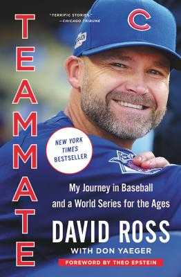 Teammate: My Journey in Baseball and a World Series for the Ages - Ross, David, Sir, and Yaeger, Don, and Epstein, Theo (Foreword by)
