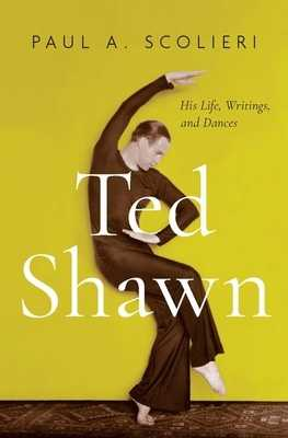 Ted Shawn: His Life, Writings, and Dances - Scolieri, Paul A