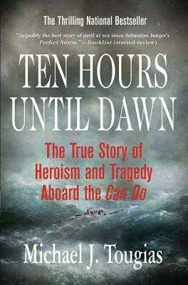 Ten Hours Until Dawn: The True Story of Heroism and Tragedy Aboard the Can Do - Tougias, Michael
