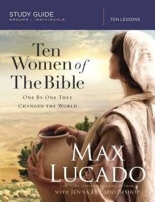 Ten Women of the Bible: One by One They Changed the World - Lucado, Max, and Lucado Bishop, Jenna