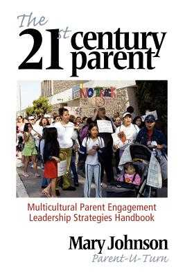 The 21st Century Parent: Multicultural Parent Engagement Leadership Strategies Handbook - Johnson, Mary