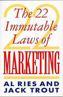The 22 Immutable Laws Of Marketing - Ries, Al, and Trout, Jack