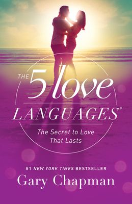 The 5 Love Languages: The Secret to Love That Lasts - Chapman, Gary