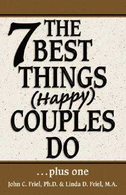 The 7 Best Things (Happy) Couples Do - Friel, John, and Friel, Linda