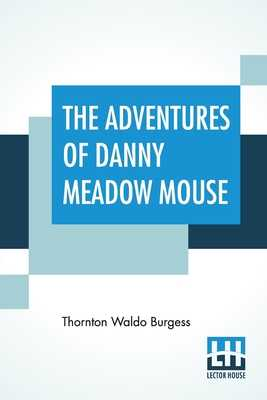 The Adventures Of Danny Meadow Mouse - Burgess, Thornton Waldo