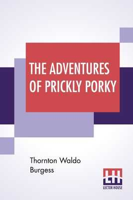 The Adventures Of Prickly Porky - Burgess, Thornton Waldo